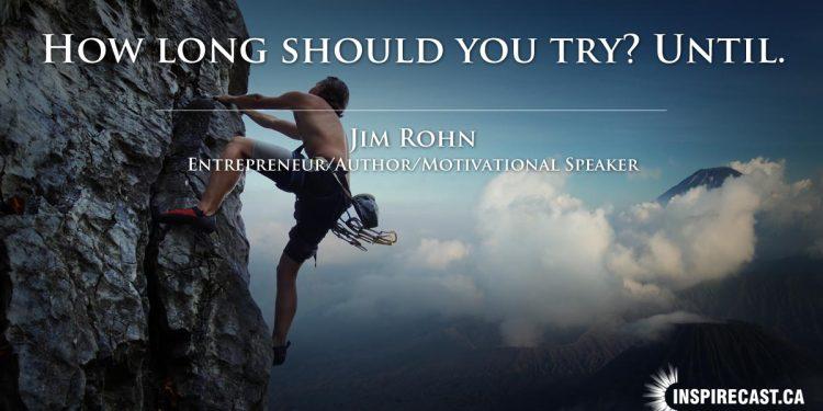 How long should you try? Until. ~ Jim Rohn