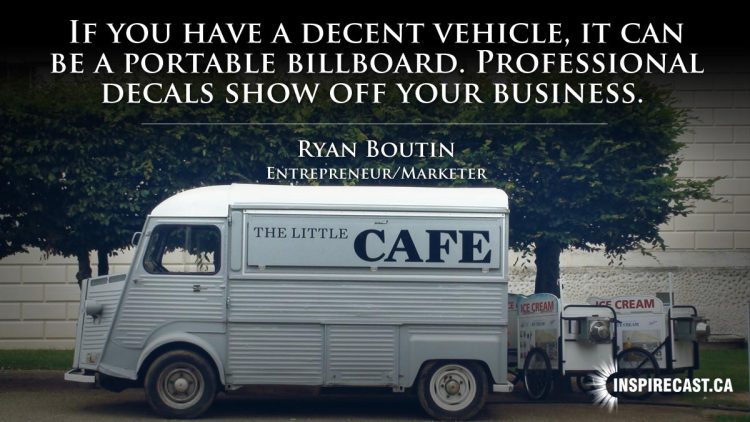 If you have a decent vehicle, it can be a portable billboard. Professional decals show off your business. ~ Ryan Boutin