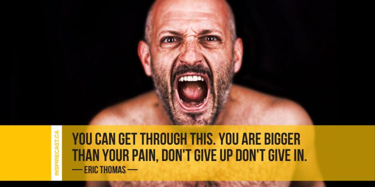 You can get through this. you are bigger than your pain, don't give up don't give in. ~ Eric Thomas