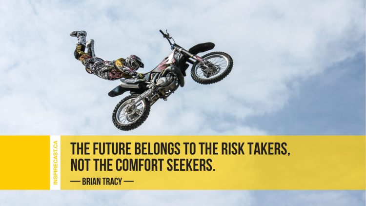 The future belongs to the risk takers, not the comfort seekers. ~ Brian Tracy