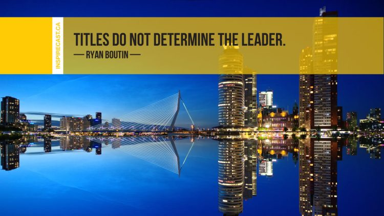 Titles do not determine the leader. ~ Ryan Boutin