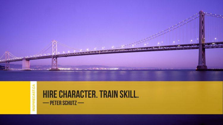 Hire character. Train skill. ~ Peter Schutz