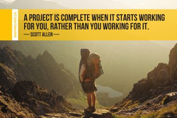 A project is complete when it starts working for you, rather than you working for it. ~ Scott Allen