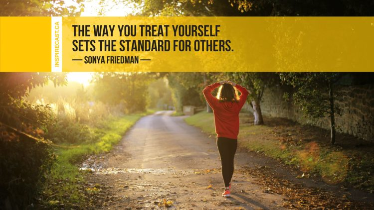 The way you treat yourself sets the standard for others. ~ Sonya Friedman