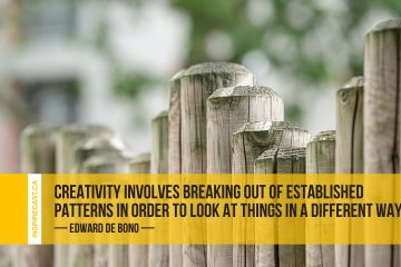 Creativity involves breaking out of established patterns in order to look at things in a different way. ~ Edward de Bono
