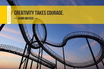Creativity takes courage. ~ Henri Matisse