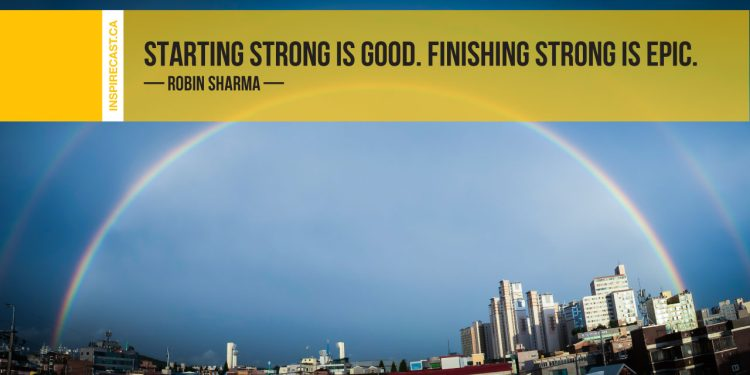 Starting strong is good. Finishing strong is epic. ~ Robin Sharma