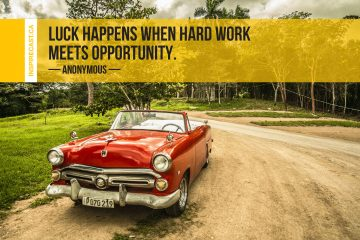 Luck happens when hard work meets opportunity. ~ Anonymous