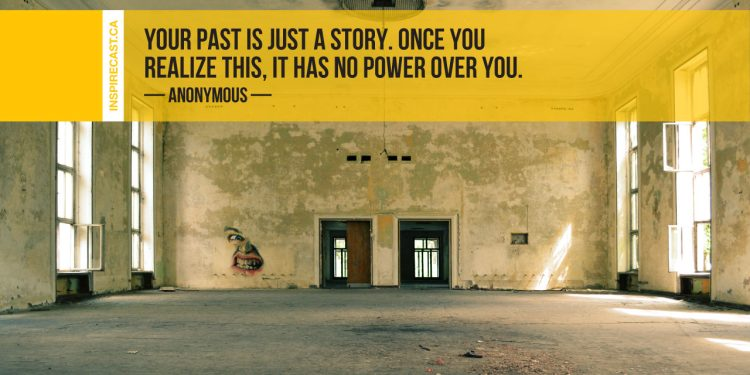 Your past is just a story. Once you realize this, it has no power over you. ~ Anonymous