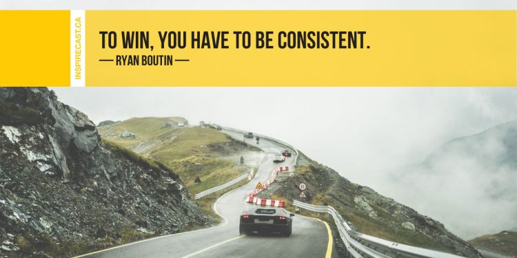 To win, you have to be consistent. ~ Ryan Boutin