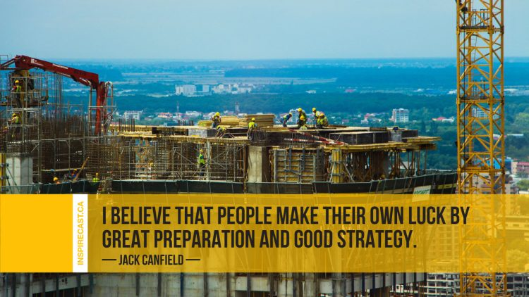 I believe that people make their own luck by great preparation and good strategy. ~ Jack Canfield