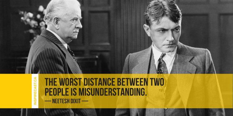 The worst distance between two people is misunderstanding. ~ Neetesh Dixit