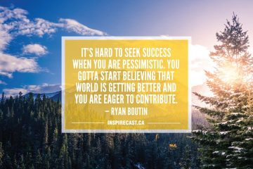 It's hard to seek success when you are pessimistic. You gotta start believing that world is getting better and you are eager to contribute. — Ryan Boutin