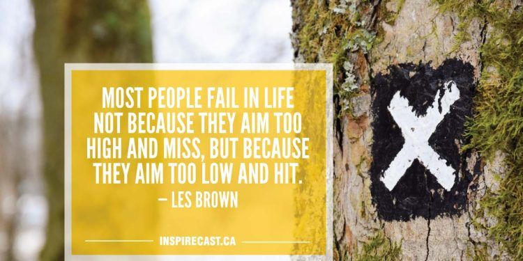 Most people fail in life not because they aim too high and miss, but because they aim too low and hit. — Les Brown