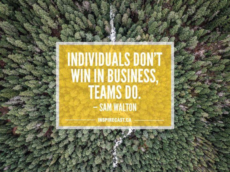 Individuals don't win in business, teams do. — Sam Walton