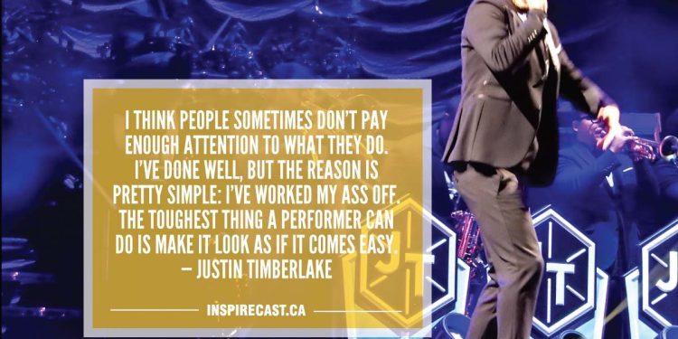 I think people sometimes don't pay enough attention to what they do. I've done well, but the reason is pretty simple: I've worked my ass off. The toughest thing a performer can do is make it look as if it comes easy. — Justin Timberlake