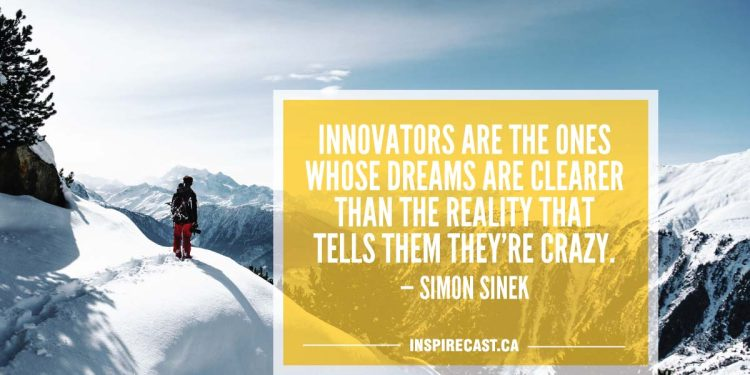 Innovators are the ones whose dreams are clearer than the reality that tells them they're crazy. — Simon Sinek