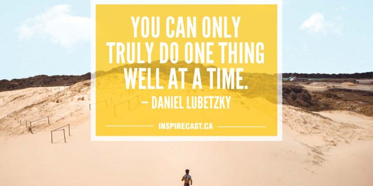 You can only truly do one thing well at a time. — Daniel Lubetzky