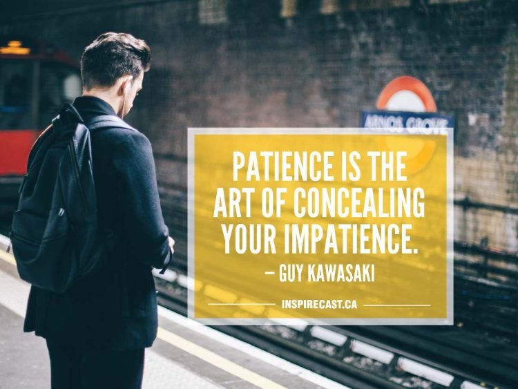 Patience is the art of concealing your impatience. — Guy Kawasaki