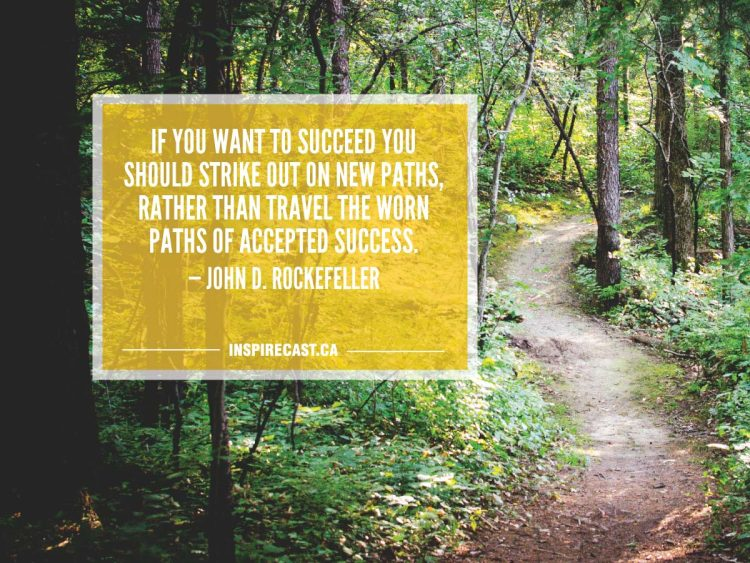If you want to succeed you should strike out on new paths, rather than travel the worn paths of accepted success. — John D. Rockefeller