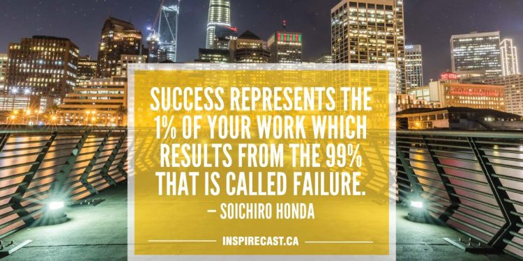 Success represents the 1% of your work which results from the 99% that is called failure. — Soichiro Honda