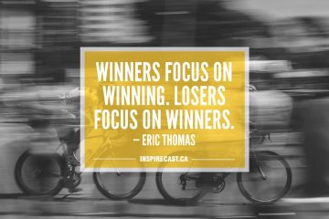 Winners focus on winning. Losers focus on winners. — Eric Thomas