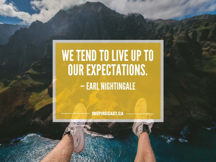 We tend to live up to our expectations. - Earl Nightingale