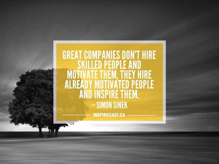 Great companies don't hire skilled people and motivate them, they hire already motivated people and inspire them. — Simon Sinek