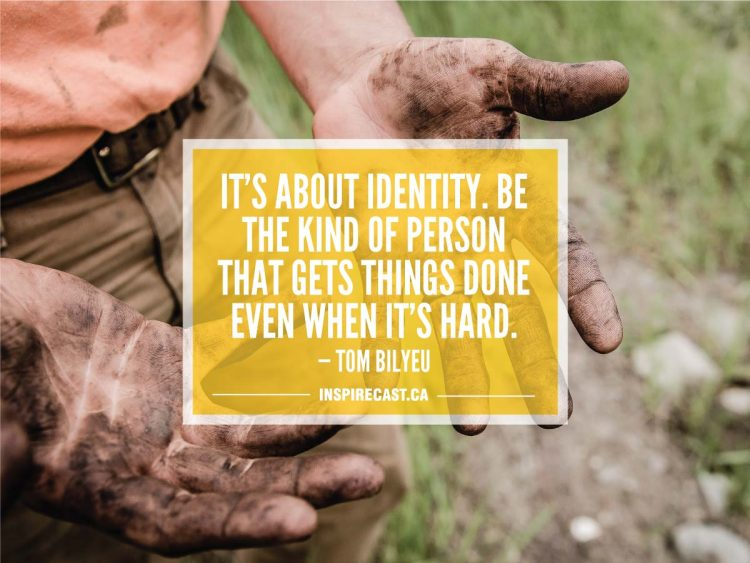 It's about identity. Be the kind of person that gets things done even when it's hard. — Tom Bilyeu
