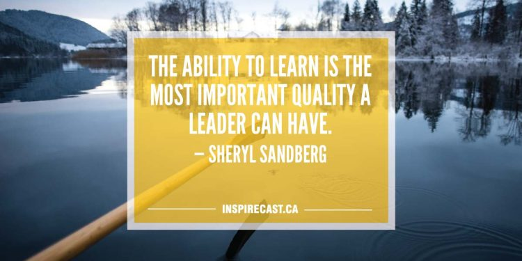 The ability to learn is the most important quality a leader can have. — Sheryl Sandberg