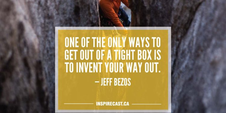 One of the only ways to get out of a tight box is to invent your way out. — Jeff Bezos