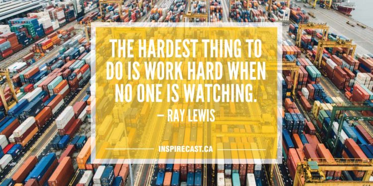 The hardest thing to do is work hard when no one is watching. — Ray Lewis