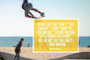 "Do NOT say you ""can't""! You can say, ""I don't want to"". You can say, ""I'm not willing to put forth the effort"". But DO NOT say you CAN'T! — Tony Horton"