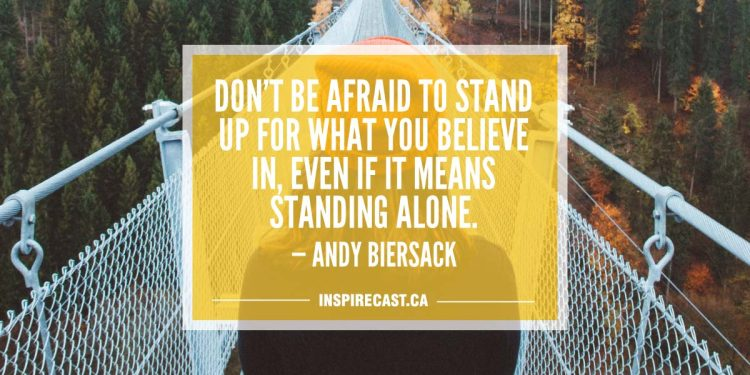 Don't be afraid to stand up for what you believe in, even if it means standing alone. — Andy Biersack