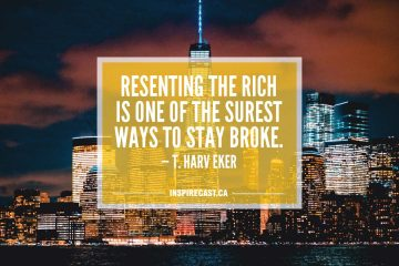Resenting the rich is one of the surest ways to stay broke. — T. Harv Eker