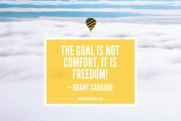 The goal is not comfort, it is freedom! — Grant Cardone