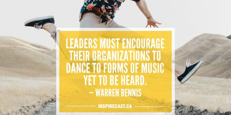 Leaders must encourage their organizations to dance to forms of music yet to be heard. — Warren Bennis