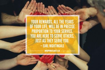 Your rewards, all the years of your life, will be in precise proportion to your service. You are here to serve others, just as they serve you. — Earl Nightingale