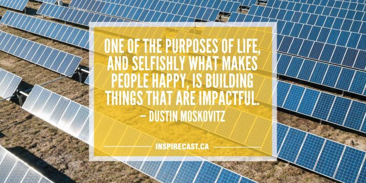 One of the purposes of life, and selfishly what makes people happy, is building things that are impactful. — Dustin Moskovitz