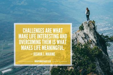 Challenges are what make life interesting and overcoming them is what makes life meaningful. — Joshua J. Marine