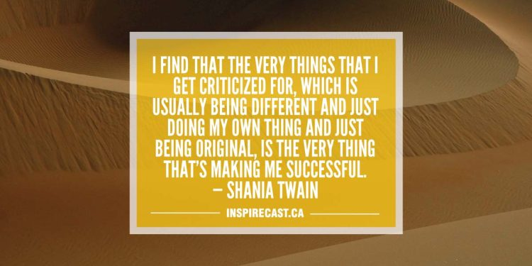 I find that the very things that I get criticized for, which is usually being different and just doing my own thing and just being original, is the very thing that's making me successful. — Shania Twain