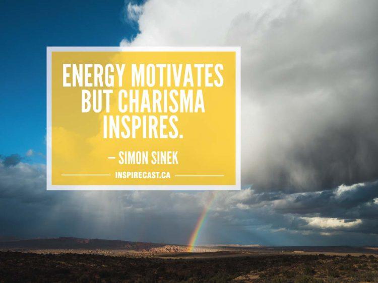 Energy motivates but charisma inspires. — Simon Sinek