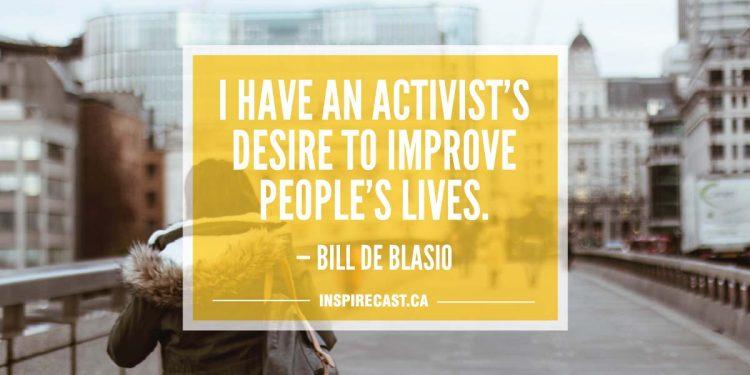 I have an activist's desire to improve people's lives. — Bill de Blasio