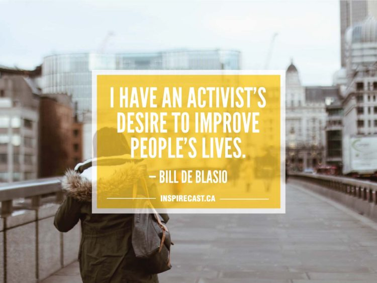 I have an activist's desire to improve people's lives. — Bill de Blasio