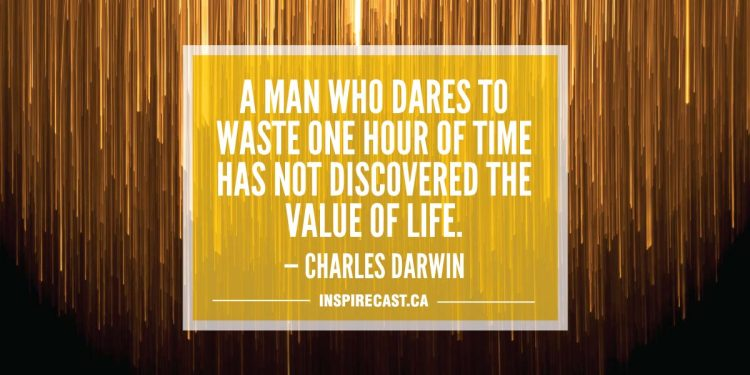 A man who dares to waste one hour of time has not discovered the value of life. — Charles Darwin