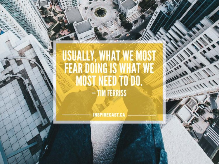 Usually, what we most fear doing is what we most need to do. — Tim Ferriss