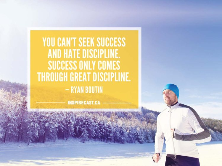 You can't seek success and hate discipline. Success only comes through great discipline. — Ryan Boutin