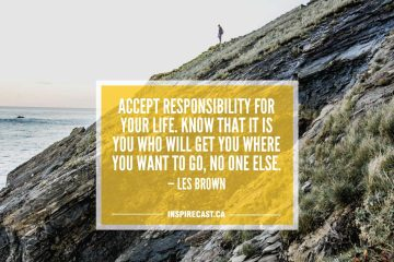 Accept responsibility for your life. Know that it is you who will get you where you want to go, no one else. — Les Brown