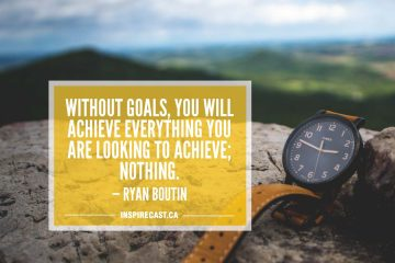Without goals, you will achieve everything you are looking to achieve; nothing. — Ryan Boutin