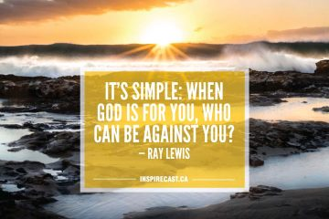 It's simple: when God is for you, who can be against you? — Ray Lewis